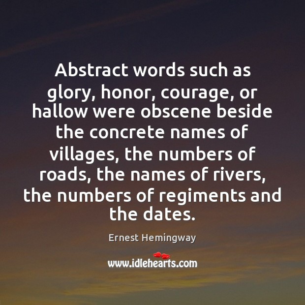 Abstract words such as glory, honor, courage, or hallow were obscene beside Image