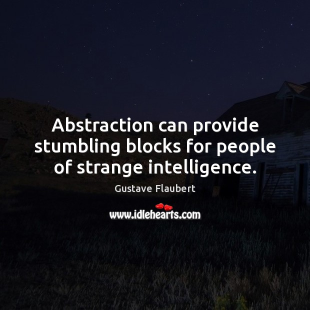 Abstraction can provide stumbling blocks for people of strange intelligence. Image