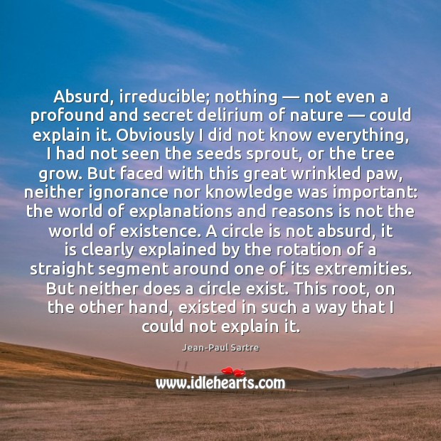 Absurd, irreducible; nothing — not even a profound and secret delirium of nature — Image