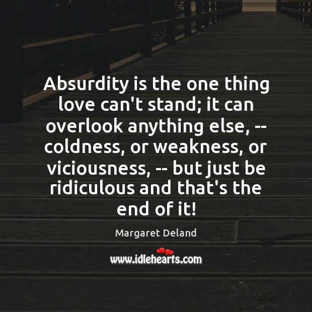 Absurdity is the one thing love can't stand; it can overlook anything Image
