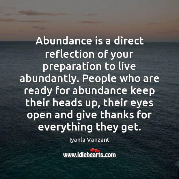 Abundance is a direct reflection of your preparation to live abundantly. People Image