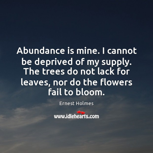 Abundance is mine. I cannot be deprived of my supply. The trees Fail Quotes Image