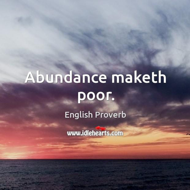Image, Abundance maketh poor.