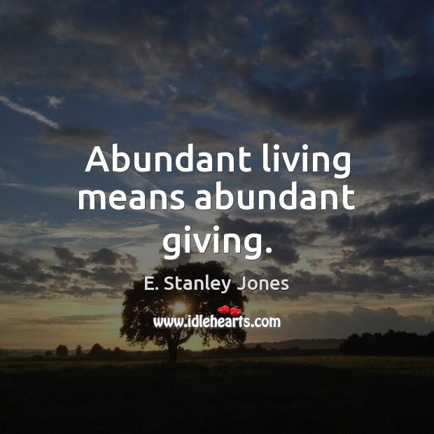 Abundant living means abundant giving. E. Stanley Jones Picture Quote