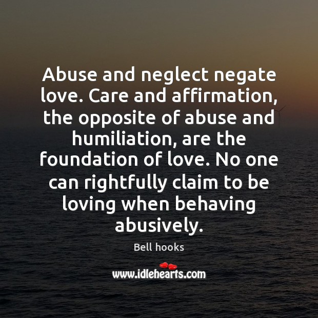 Image, Abuse and neglect negate love. Care and affirmation, the opposite of abuse