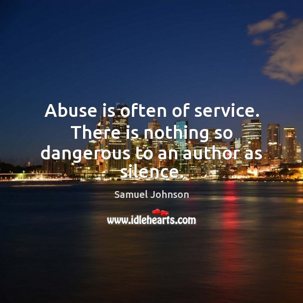 Image, Abuse is often of service. There is nothing so dangerous to an author as silence.