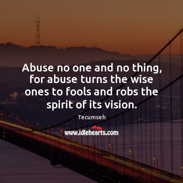 Image, Abuse no one and no thing, for abuse turns the wise ones