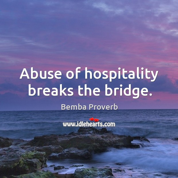 Abuse of hospitality breaks the bridge. Bemba Proverbs Image