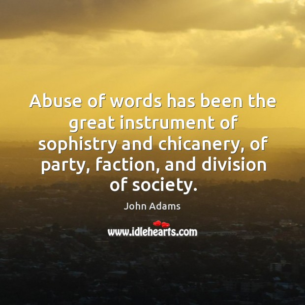 Abuse of words has been the great instrument of sophistry and chicanery, of party, faction Image