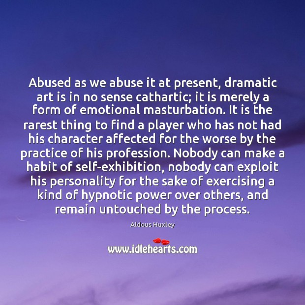 Image, Abused as we abuse it at present, dramatic art is in no