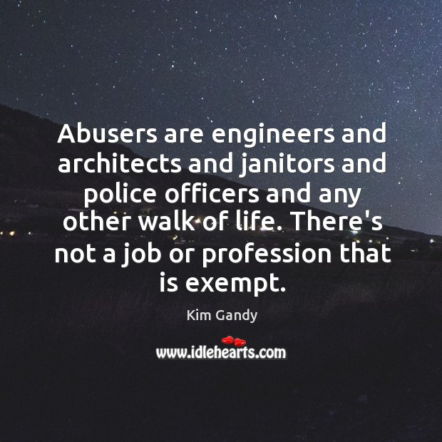 Abusers are engineers and architects and janitors and police officers and any Image