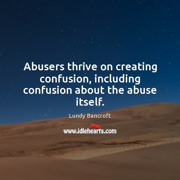 Image, Abusers thrive on creating confusion, including confusion about the abuse itself.