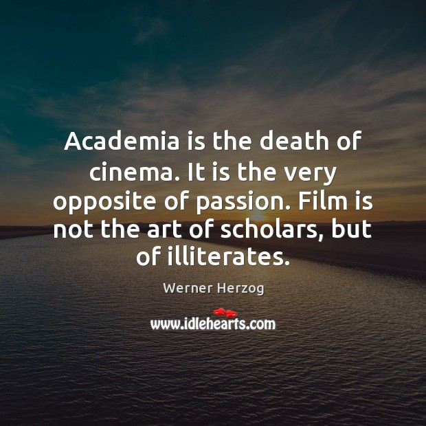 Image, Academia is the death of cinema. It is the very opposite of