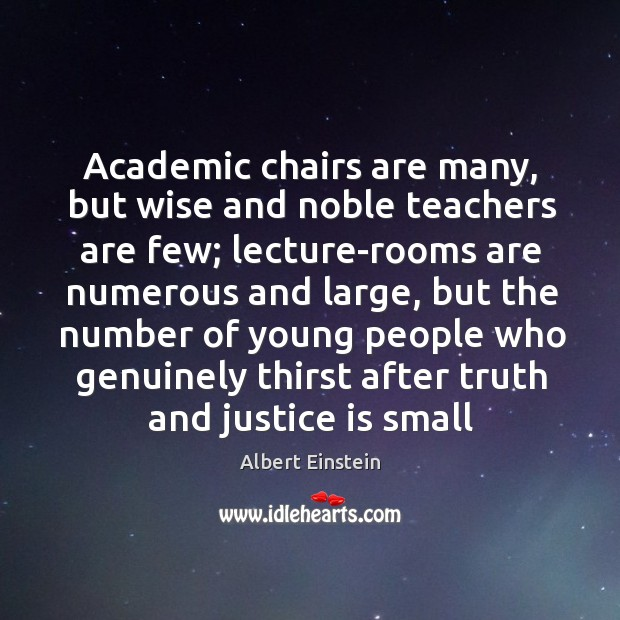 Academic chairs are many, but wise and noble teachers are few; lecture-rooms Image