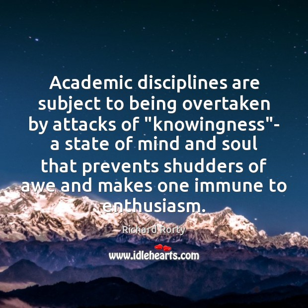 """Academic disciplines are subject to being overtaken by attacks of """"knowingness""""- Image"""