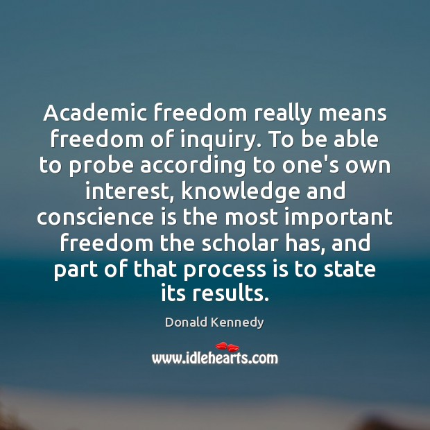 Image, Academic freedom really means freedom of inquiry. To be able to probe