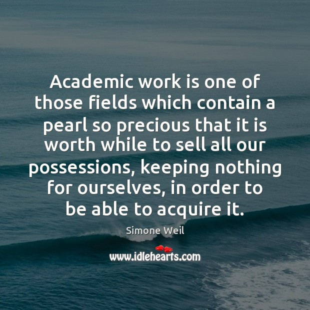 Academic work is one of those fields which contain a pearl so Simone Weil Picture Quote
