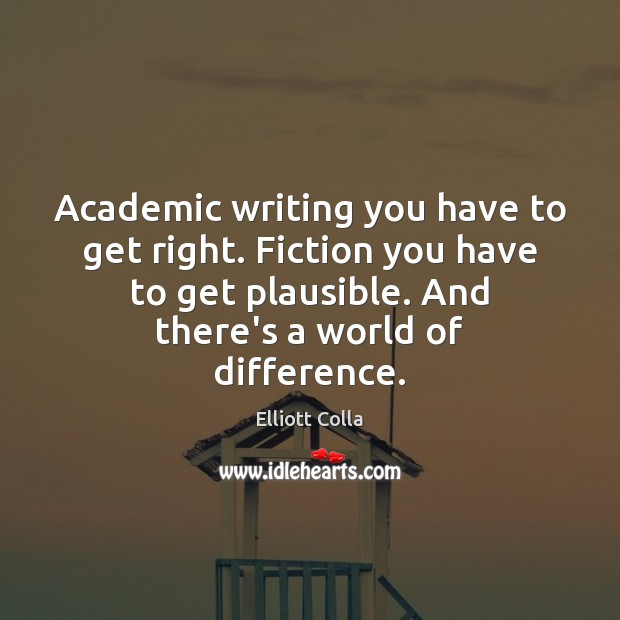 Image, Academic writing you have to get right. Fiction you have to get