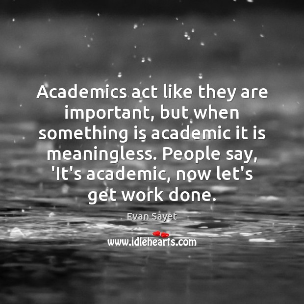 Academics act like they are important, but when something is academic it Image