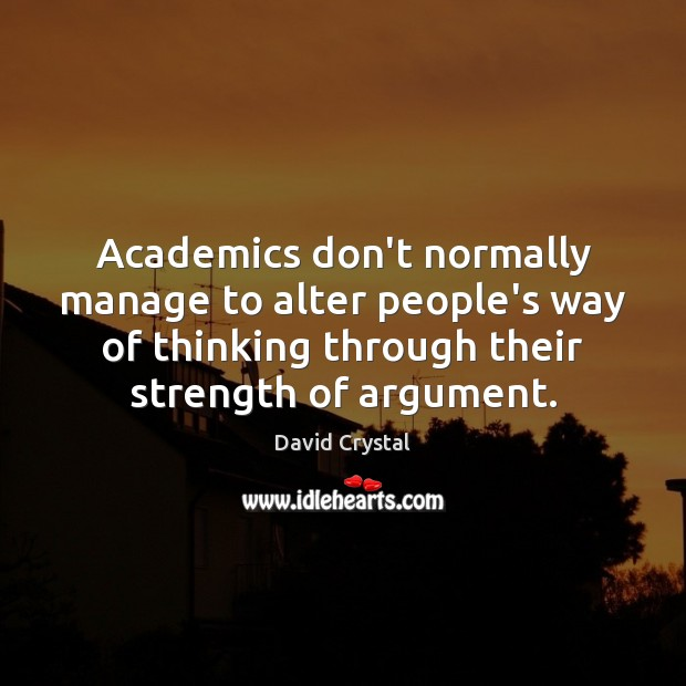 Image, Academics don't normally manage to alter people's way of thinking through their