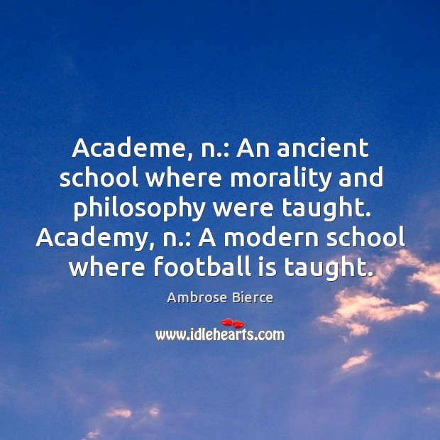 Image, Academy, n.: a modern school where football is taught.