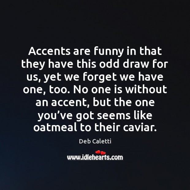 Accents are funny in that they have this odd draw for us, Image