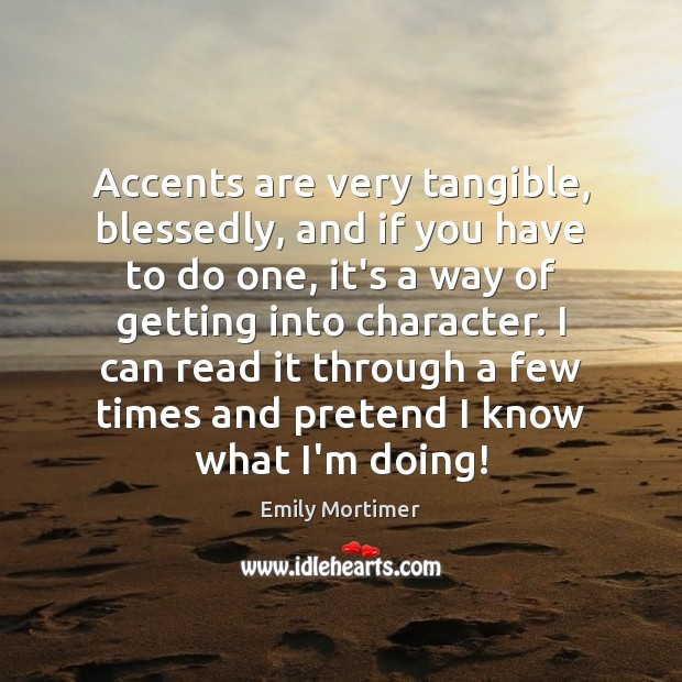 Accents are very tangible, blessedly, and if you have to do one, Emily Mortimer Picture Quote