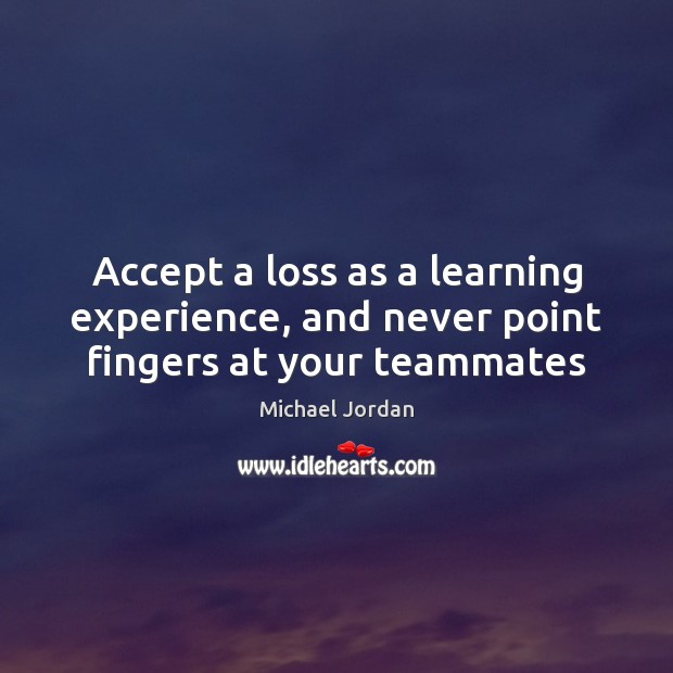 Image, Accept a loss as a learning experience, and never point fingers at your teammates