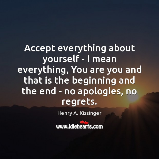 Image, Accept everything about yourself – I mean everything, You are you and