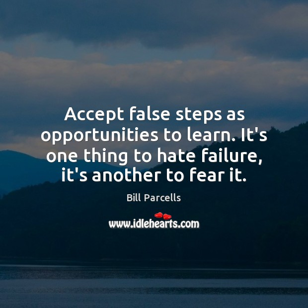Image, Accept false steps as opportunities to learn. It's one thing to hate