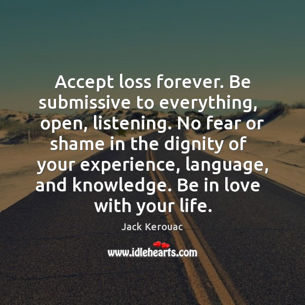 Accept loss forever. Be submissive to everything,   open, listening. No fear or Image