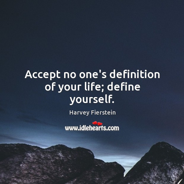 Accept no one's definition of your life; define yourself. Harvey Fierstein Picture Quote