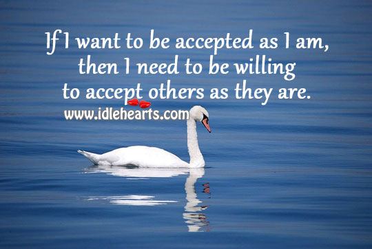 Accept others as they are.
