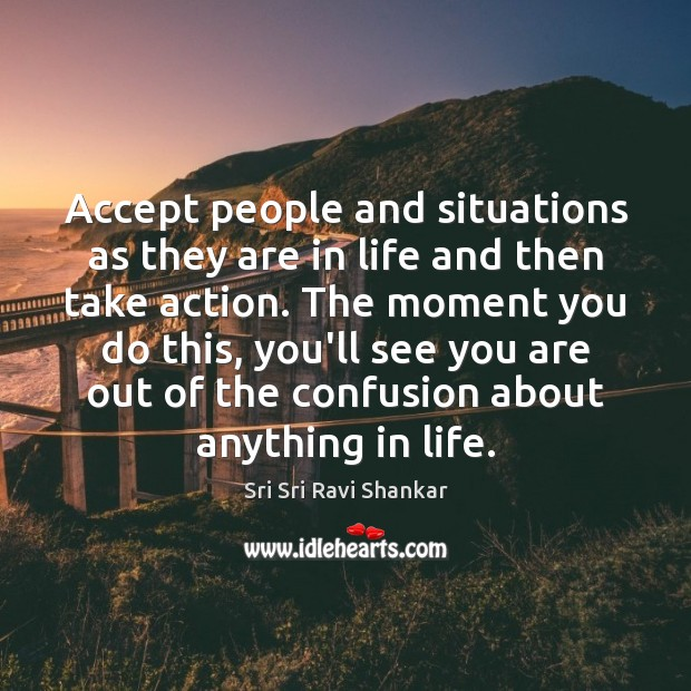 Image, Accept people and situations as they are in life and then take