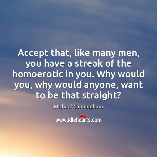 Accept that, like many men, you have a streak of the homoerotic Image