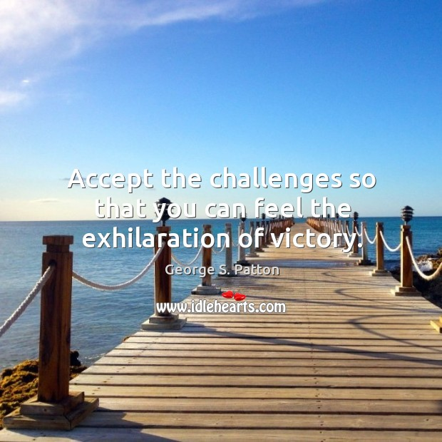 Image, Accept the challenges so that you can feel the exhilaration of victory.
