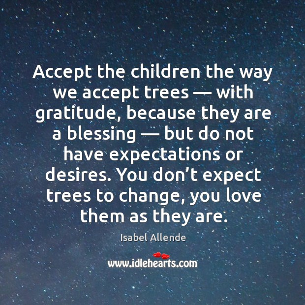 Accept the children the way we accept trees Expect Quotes Image