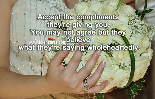 Accept the compliments they're giving you. Image