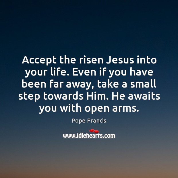 Accept the risen Jesus into your life. Even if you have been Image