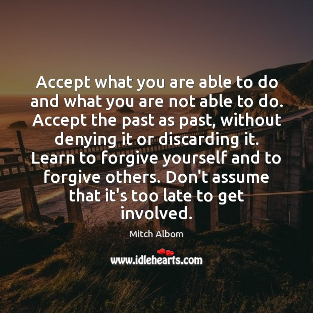 Accept what you are able to do and what you are not Forgive Yourself Quotes Image