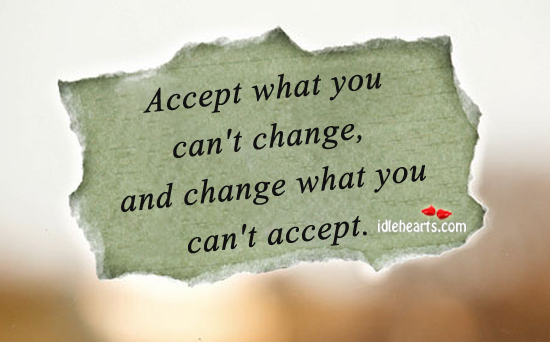 Accept What You Can't Change…
