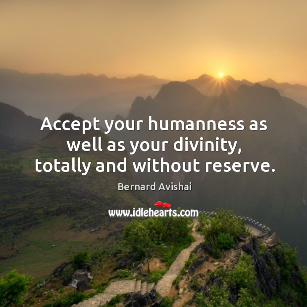 Image, Accept your humanness as well as your divinity, totally and without reserve.