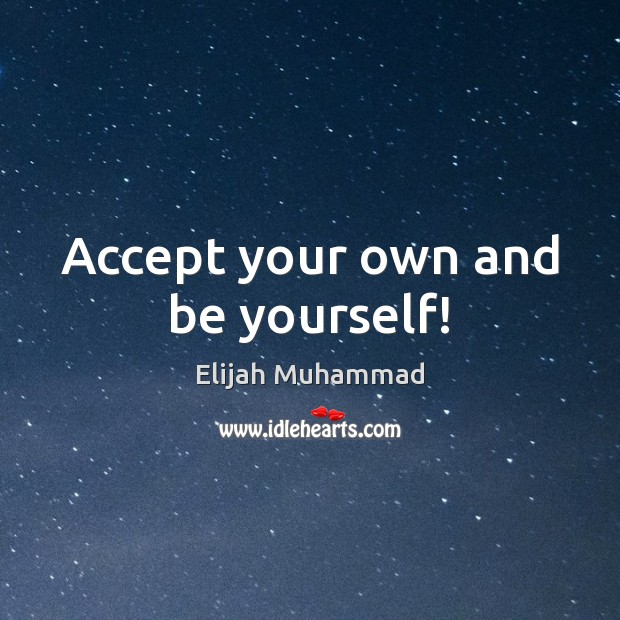 Accept your own and be yourself! Be Yourself Quotes Image