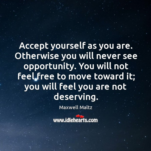 Image, Accept yourself as you are. Otherwise you will never see opportunity.
