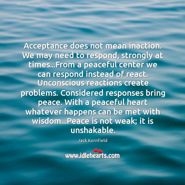 Acceptance does not mean inaction. We may need to respond, strongly at Image