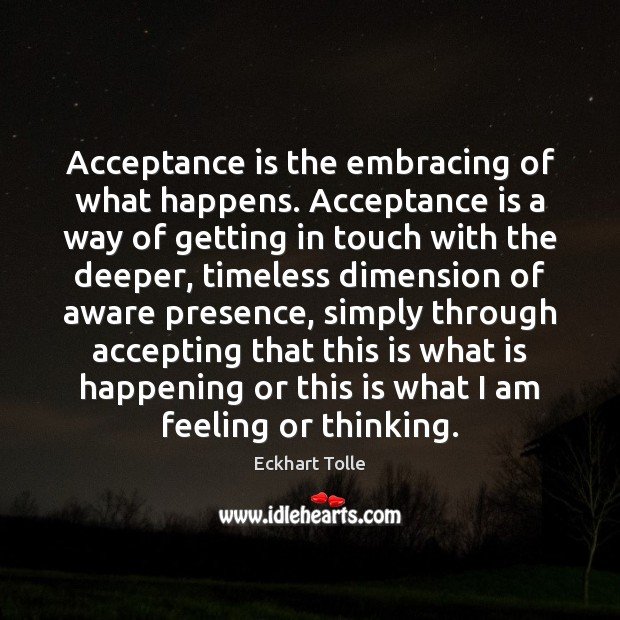 Acceptance is the embracing of what happens. Acceptance is a way of Image