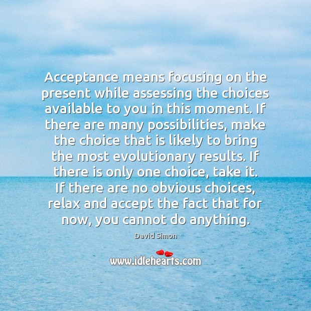 Acceptance means focusing on the present while assessing the choices available to Image