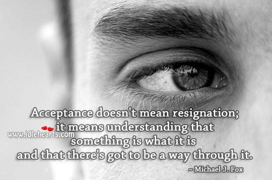Acceptance means understanding. Michael J. Fox Picture Quote