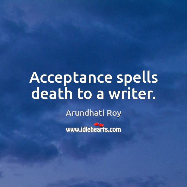 Acceptance spells death to a writer. Image