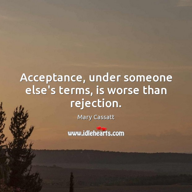 Acceptance, under someone else's terms, is worse than rejection. Image